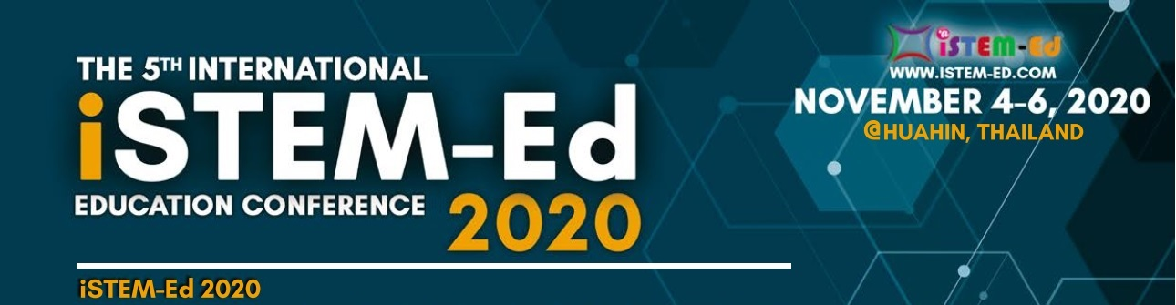 International STEM Education Conference: iSTEM-Ed 2020, Hua-Hin, Thailand : November 4-6, 2020